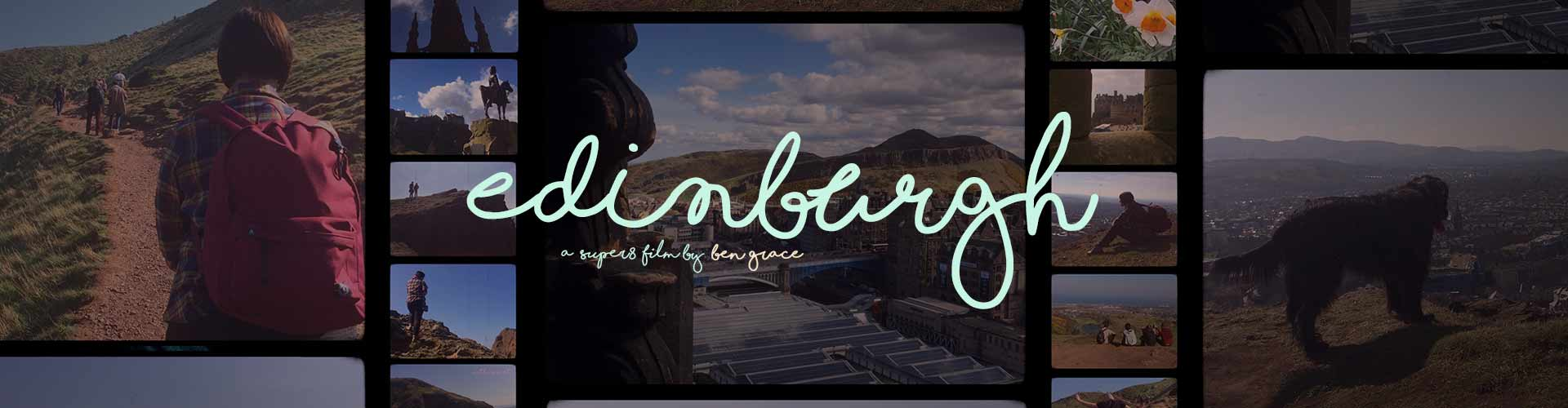 Edinburgh| Postcards From... |Ben Grace Films | BenGrace.co.uk